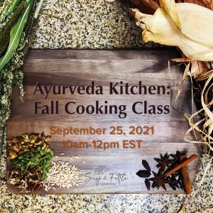 Ayurveda Kitchen: Fall Cooking Class September 25, 2021 with Sage & Fettle Ayurveda and Angelina Fox, ERYT500, YACEP, Ayurveda Health Counselor and Yoga Teacher