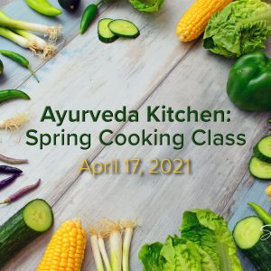 Ayurveda Kitchen: Spring Cooking Class April 17, 2021 with Sage & Fettle Ayurveda